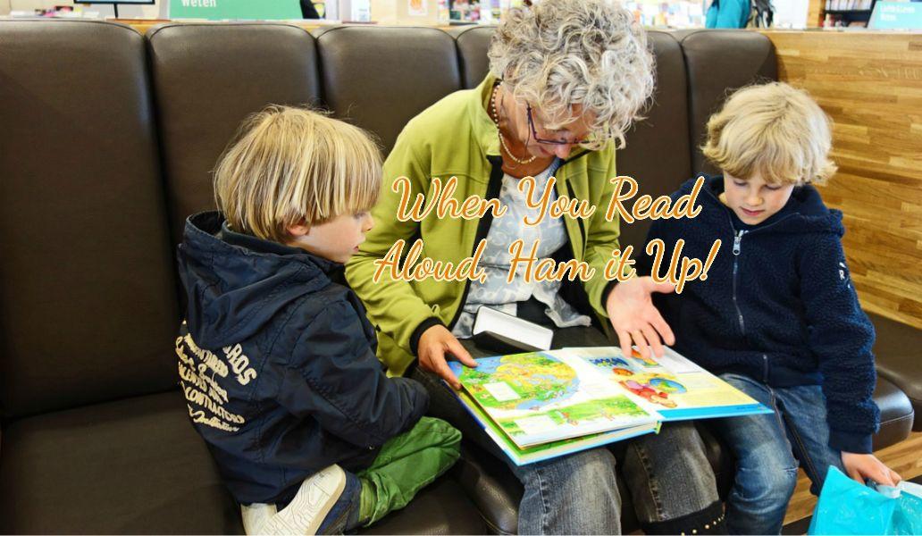 When You Read Aloud, Ham it Up!