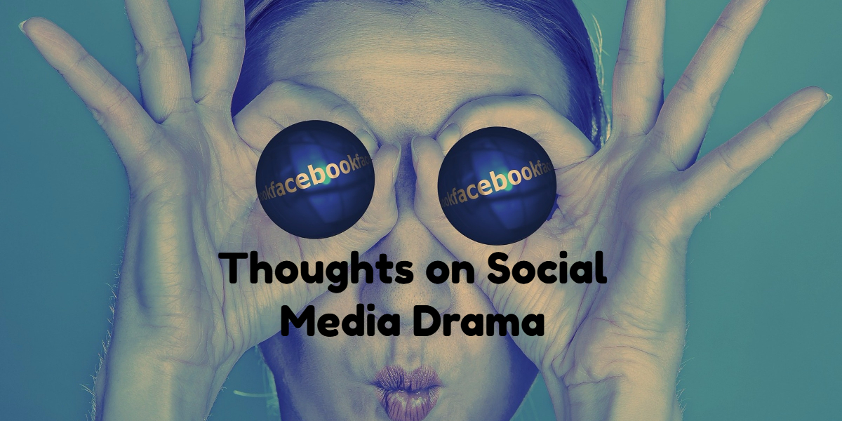 Thoughts on Social Media Drama